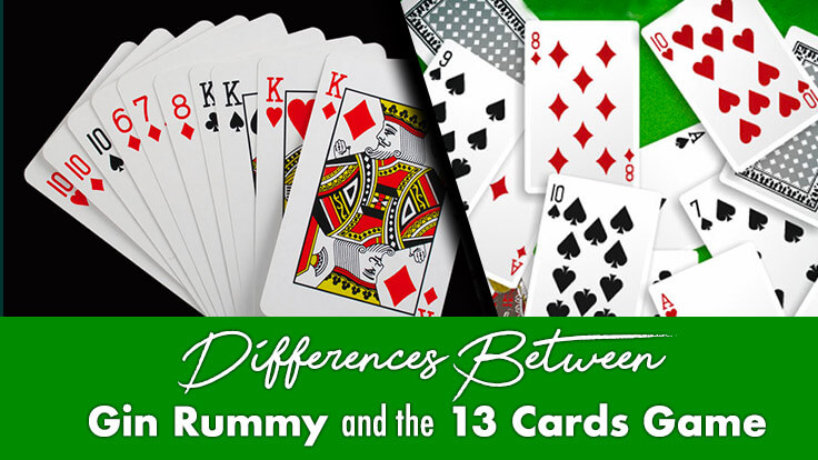 Differences Between Gin Rummy and the 13 Cards Game