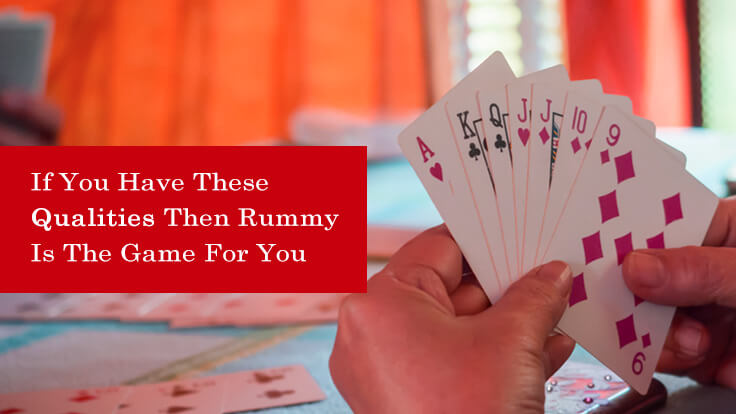 If You Have These Qualities Then Rummy Is The Game For You