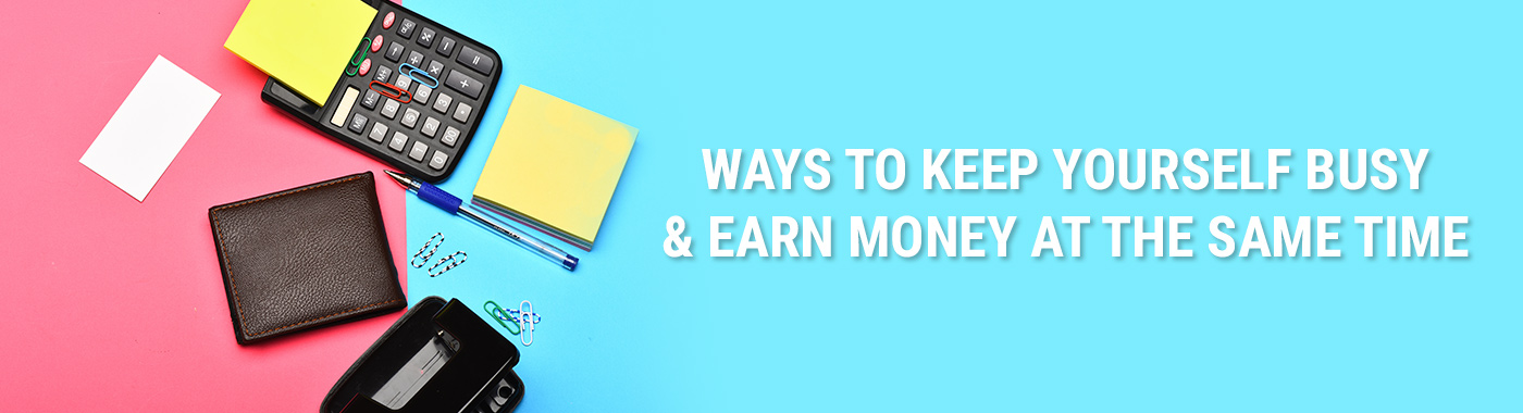 Ways to Keep Busy and Earn Money While Doing It