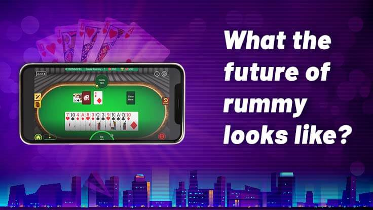 What the future of rummy looks like?