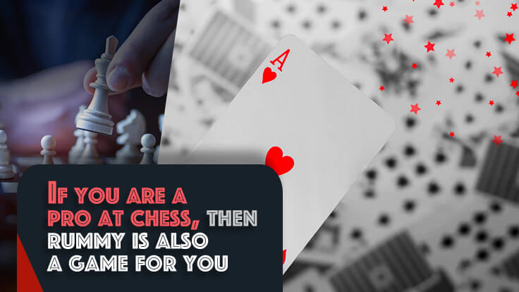 If you are a pro at chess, then rummy is also a game for you