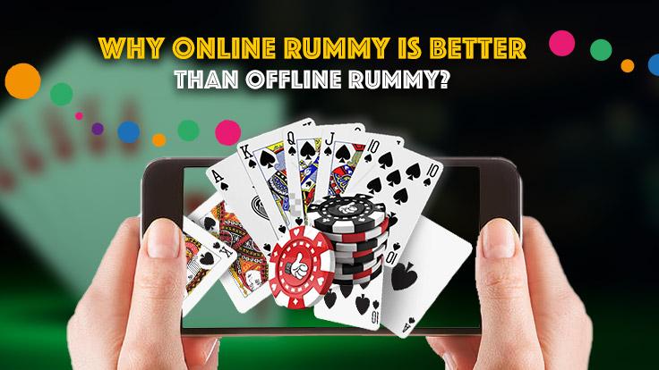 how online rummy is better than offline rummy
