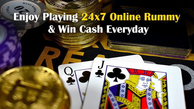 Enjoy Playing 24*7 Online Rummy and Win Cash Everyday