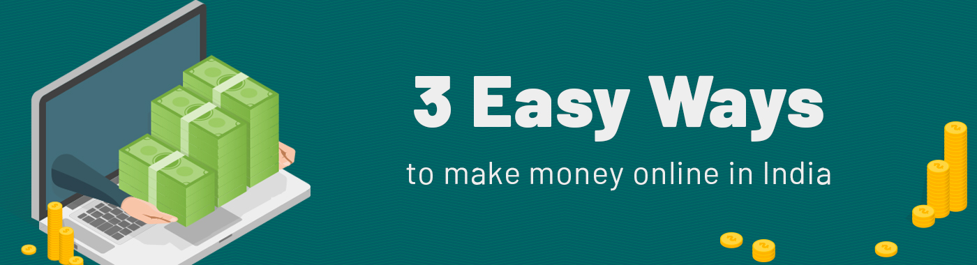 Three easy ways to make money online in india