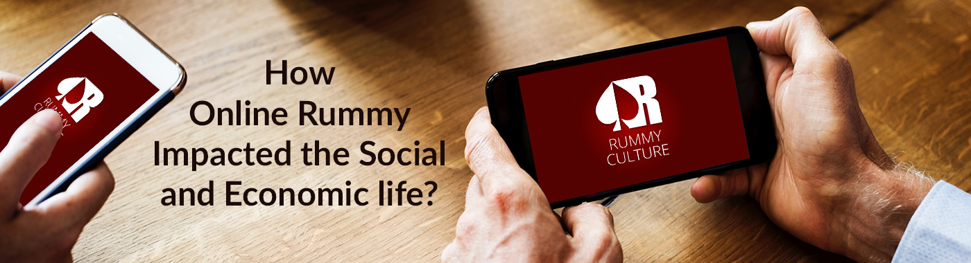 How Online rummy has impacted the social and economic life ?