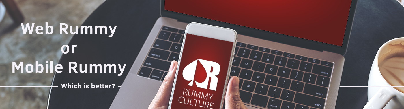 Web Rummy or Mobile Rummy – Which one is better?